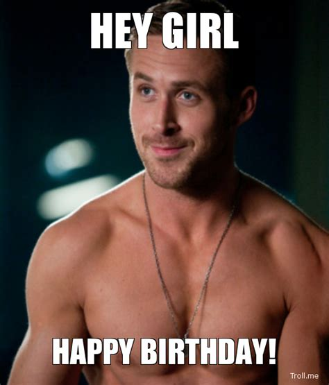 Happy Birthday Ryan Gosling Meme - hey girl it s my birthday joyfulwhimsey