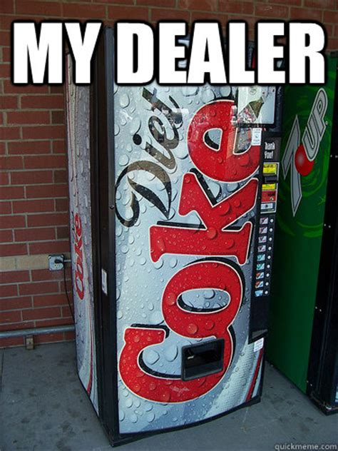 Diet Coke Meme - my dealer diet coke quickmeme