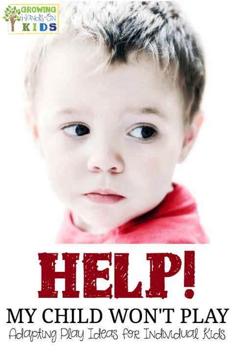 Help My Child Won T Play