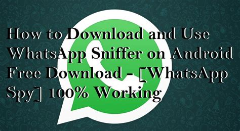 whatsapp sniffer apk how to and use whatsapp sniffer on android free whatsapp 100 working
