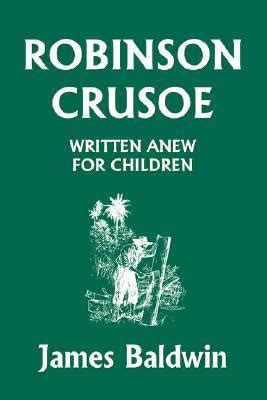 robinson crusoe bbc childrens robinson crusoe written anew for children by james baldwin reviews discussion bookclubs lists