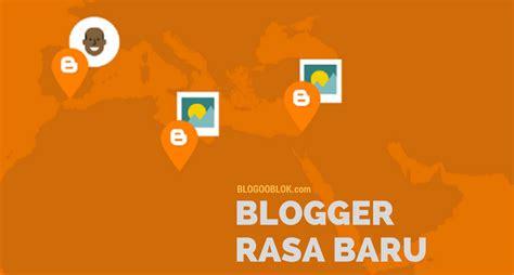 blogger kekinian tilan baru dashboard blogger lebih segar dan kekinian