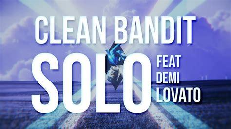 clean bandit feat demi lovato solo lyrics deutsch clean bandit solo lyrics feat demi lovato youtube