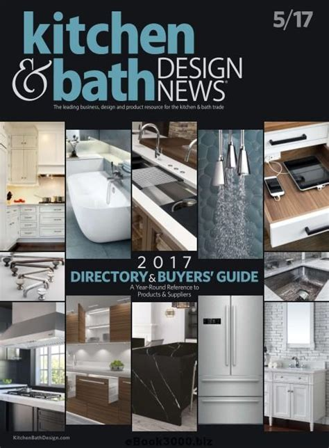 kitchen design magazines free kitchen bath design news may 2017 free pdf magazine