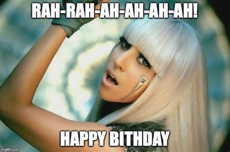 Lady Gaga Memes - happy birthday from lady gaga imgflip