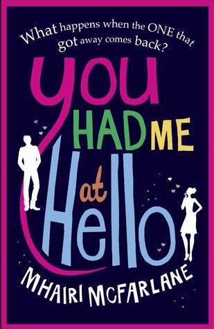 hello how are you books you had me at hello by mhairi mcfarlane reviews
