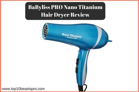 Babyliss Hair Dryer Pro Nano Titanium Reviews babyliss pro nano titanium hair dryer review top 10 best