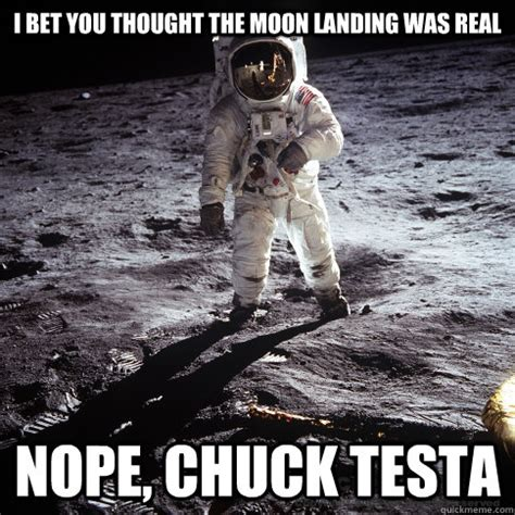 Memes Landing - i bet you thought the moon landing was real nope chuck