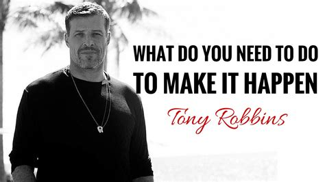 tony robbins what do you need to do to make it happen