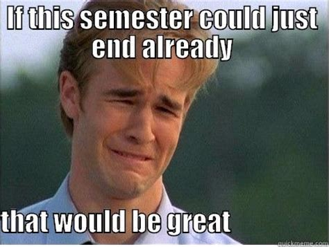 End Of Semester Memes - end of semester quickmeme