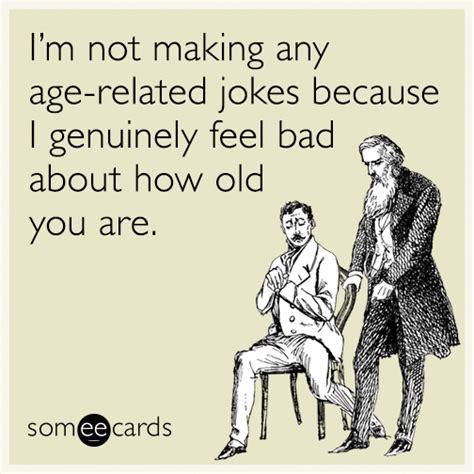 Make An Ecard Meme - i m not making any age related jokes because i genuinely