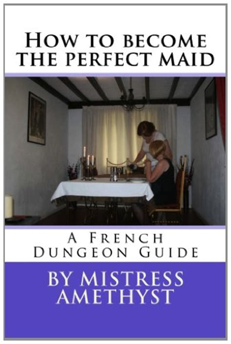 libro how to become a libro how to become the perfect maid a french dungeon guide volume 1 di mistress amethyst
