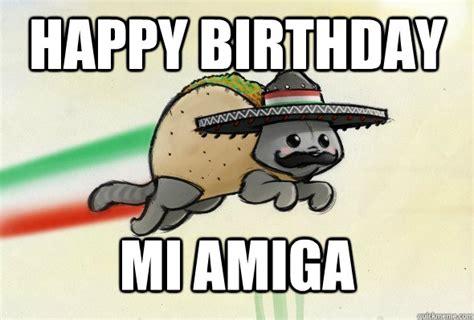 Mexican Happy Birthday Meme - happy birthday mi amiga birthday mixican taco cat