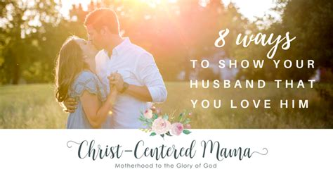 8 Ways To Your Husband by 8 Ways To Show Your Husband That You Him