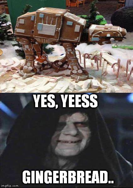 Star Wars Christmas Meme - yes gingerbread imgflip