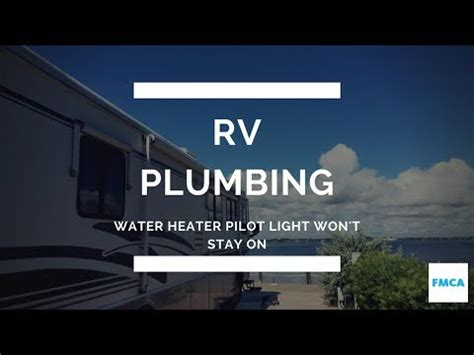 do electric water heaters pilot lights pilot light on rv water heater won 039 t stay on