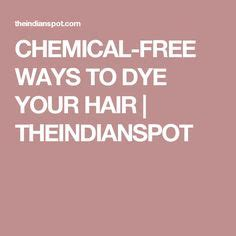 7 Chemical Free Ways To Dye Your Hair by 1000 Ideas About Chemical Free Hair Dye On
