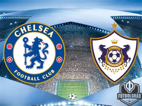 chelsea vs qarabag chelsea vs qarabag chions league preview futbolgrad