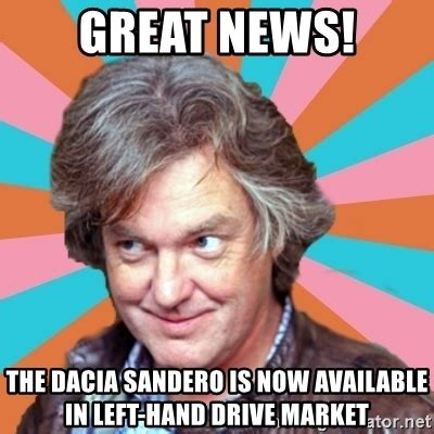 James May Meme - great news the dacia sandero is now available in left