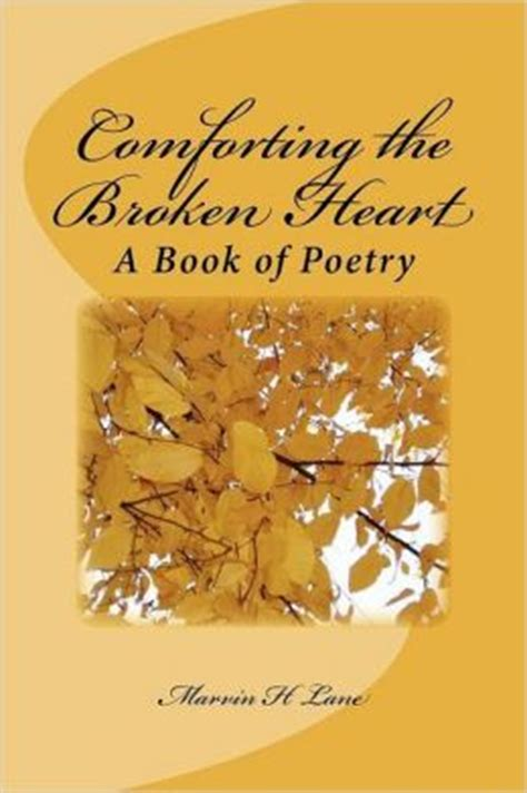 comforting messages for a broken heart comforting the broken heart a book of poetry by marvin