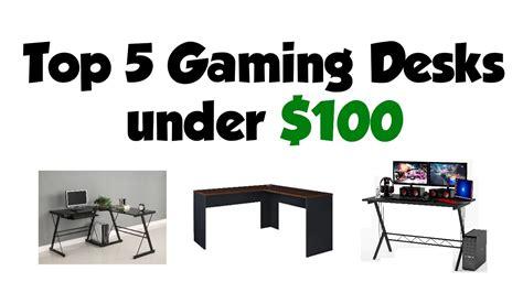 gaming desk 100 top 5 gaming desks 100