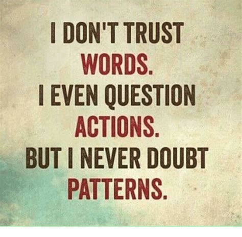 buying pattern questions i don t trust words i even question actions but never