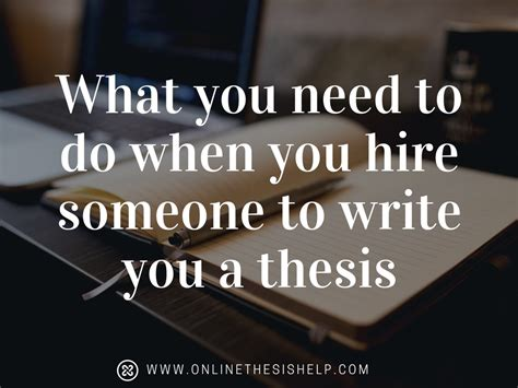 Do You Need To Write A Thesis For An Mba by What You Need To Do When You Hire Someone To Write You A
