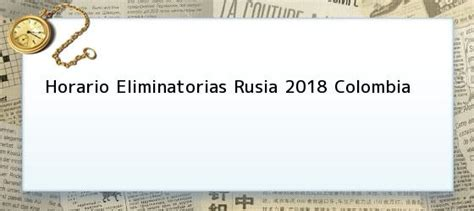 Calendario Colombia Eliminatorias Rusia 2018 Horarios Horario Eliminatorias Rusia 2018 Colombia Colombia Vs