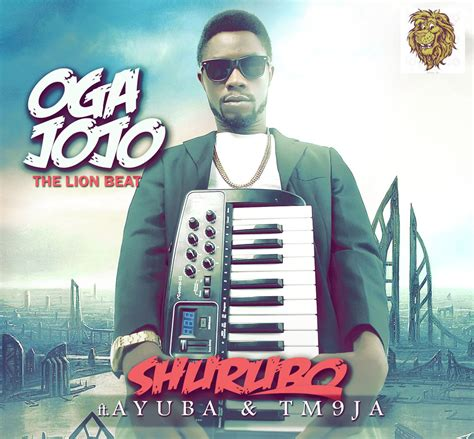 jojo mp3 songs download oga jojo ft ayuba tm9ja shurubo mp3