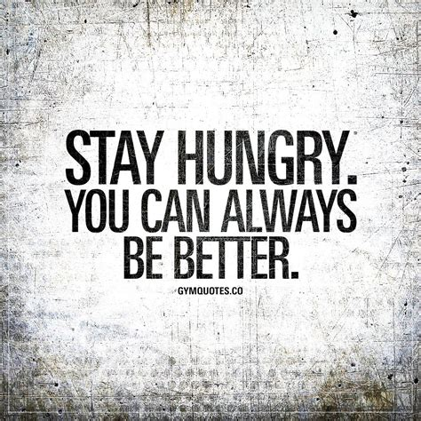 Motivational Quote Poster Be Better Be Your Self Hiasan Dinding stay hungry you can always be better you can always be better stay hungry and keep