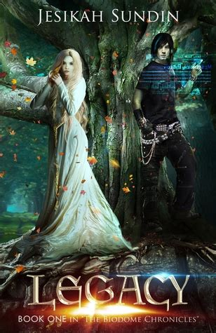 legacy the biodome chronicles series book 1 books legacy the biodome chronicles 1 by jesikah sundin