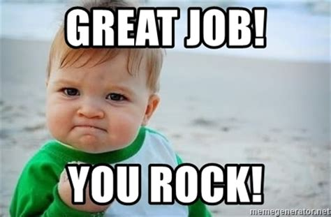 Fantastic Meme - great job you rock fist pump baby meme generator