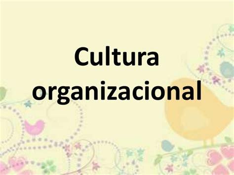 ejemplo de cultura organizacional cultura organizacional ppt