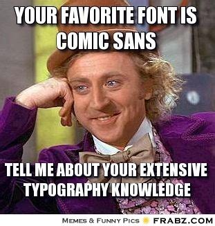 What Is The Font Of Memes - your favorite font is comic sans willy wonka meme