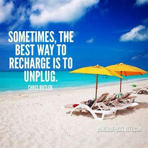 sometimes the best way to sometimes the best way to recharge is to unplug