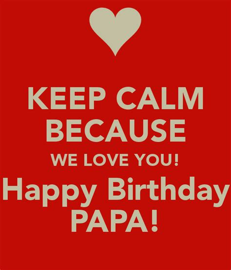 Happy Birthday Quotes For Papa Keep Calm Because We Love You Happy Birthday Papa Poster