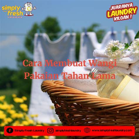 membuat cireng tahan lama cara membuat wangi pakaian tahan lama simply fresh laundry