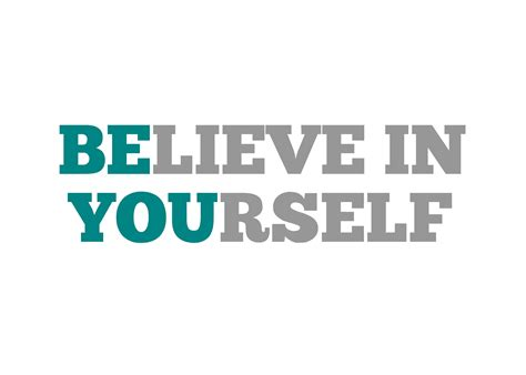 Believe Yourself be sure of yourself make choices and invest in yourself