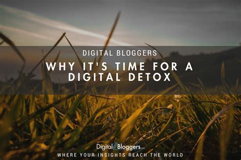 For A Digital Detox by Why It S Time For A Digital Detox