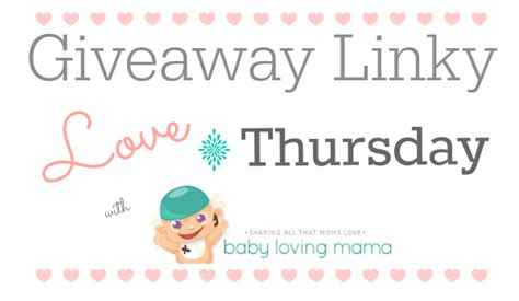 Giveaway Linky - baby loving mama sharing all that moms love