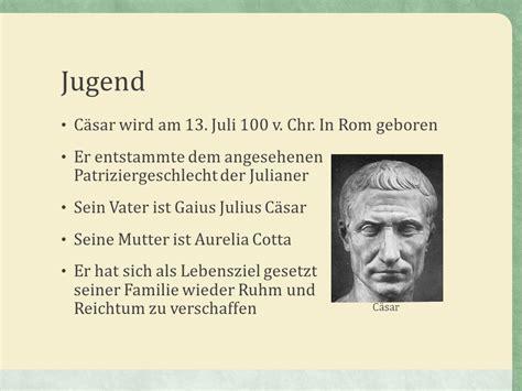 Tabellarischer Lebenslauf Julius Casar Herkunft Und Leben Caesar Roemer Caesar Biografie Amazonde Wolfgang Klemm Bcher 2 8 Die