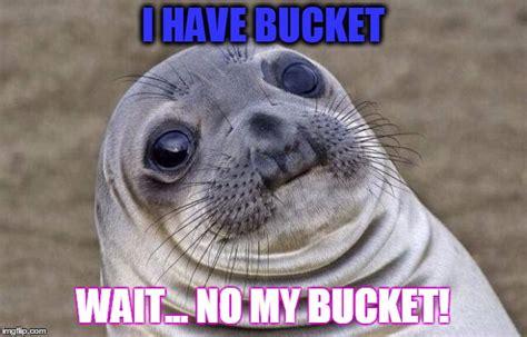 Meme Bucket - my bucket imgflip