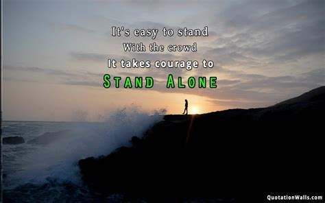 The Courage To Stand Alone by Courage To Stand Alone Motivational Wallpaper For Mobile