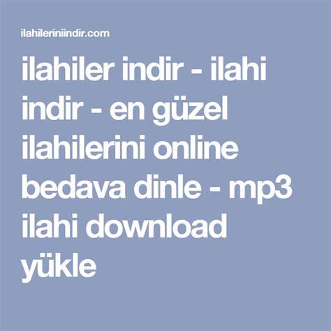 dinle ve mp3 indir muzik dinle online dinle bedava indir ilahiler indir ilahi indir en g 252 zel ilahilerini online