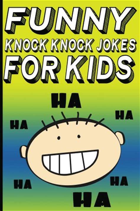 50 hilarious knock knock jokes for books knock knock jokes for joke books for