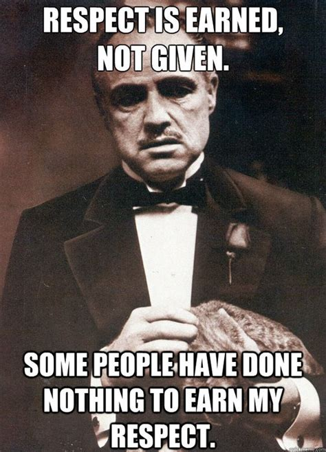 Godfather Memes - respect is earned not given some people have done nothing