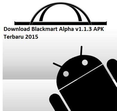 blackmart alpha apk v1 1 blackmart alpha v1 1 3 apk terbaru 2015