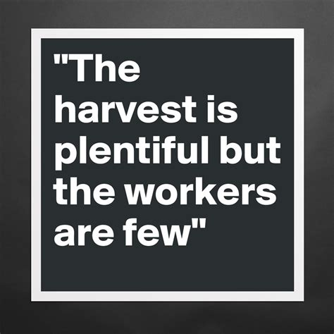 the harvest is plentiful but the workers are few quot the harvest is plentiful but the workers are few