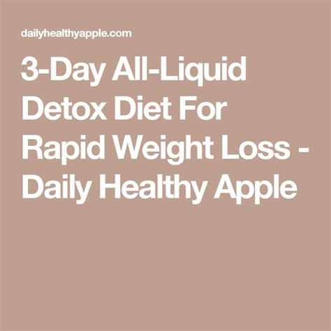 3 Days Apple Detox Diet Weight Loss by 3 Day All Liquid Detox Diet For Rapid Weight Loss Daily