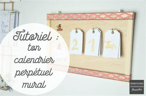 Calendrier Perpetuel Mural by Do It Yourself Un Calendrier Perp 233 Tuel Mural Pour Ton